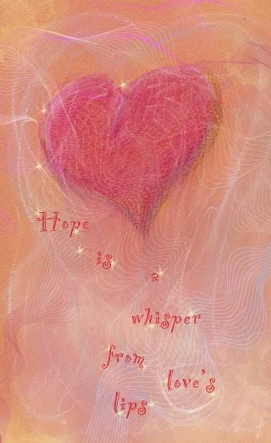 hope is a whisper from love's lips